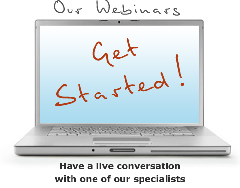 Our Webinars - Get Started - Have a live conversation with one of our specialists